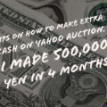 Tips on how to make extra cash on Yahoo Auction. I made 500,000 yen in 4 months.